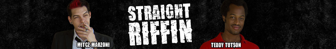 Straight Riffin Podcast with Mitcz Marzoni & Teddy Tutson